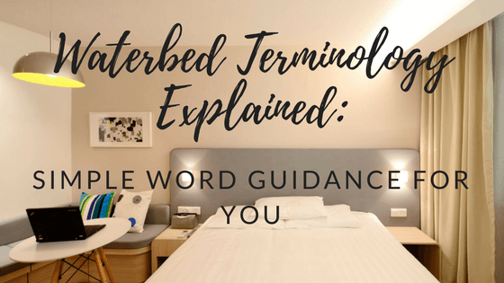 Waterbed Terminology Explained: Simple Word Guidance For You